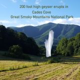 A 200 foot geyser erupted yesterday in the very heart of Cades Cove