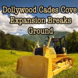Dollywood Cades Cove Expansion Breaks Ground